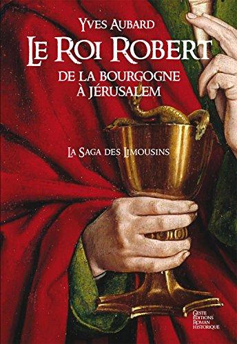 Le Roi Robert - La Saga des Limousins - Tome 4