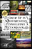 I Grew Up in Southwestern Pennsylvania Cookbook 10th Anniversary Edition: It s a Tasty Day in the Neighborhood