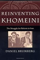 Reinventing Khomeini: The Struggle for Reform in Iran