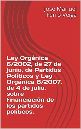 Ley Orgánica 6/2002, de 27 de junio, de Partidos Políticos y Ley Orgánica 8/2007, de 4 de julio, sobre financiación de los partidos políticos.