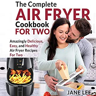 Air Fryer Cookbook for Two: The Complete Air Fryer Cookbook     Amazingly Delicious, Easy, and Healthy Air Fryer Recipes for Two              By:                                                                                                                                 Jane Lee                               Narrated by:                                                                                                                                 Sangita Chauhan                      Length: 2 hrs and 51 mins     Not rated yet     Overall 0.0