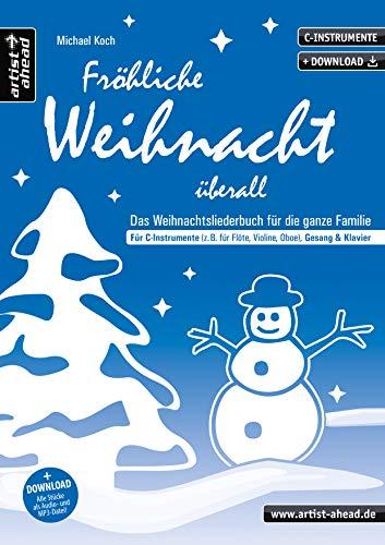 Fröhliche Weihnacht überall: Das Weihnachtsliederbuch für die ganze Familie, für C-Instrumente (z. B. für Flöte, Violine, Oboe), Gesang & Klavier (inkl. Download). Songbook. Musiknoten.