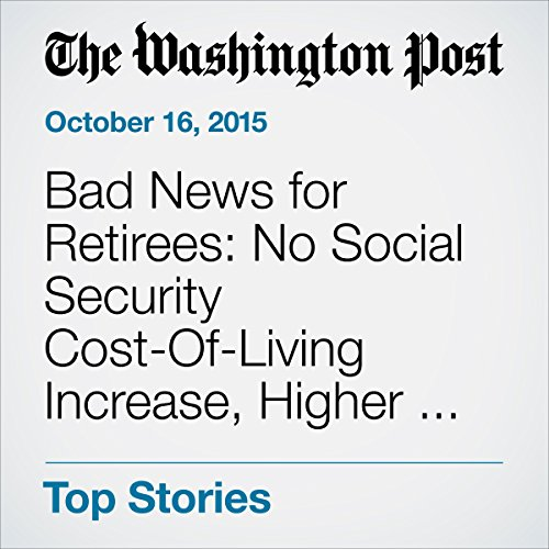 Bad News for Retirees: No Social Security Cost-Of-Living Increase, Higher Medical Costs for Many audiobook cover art