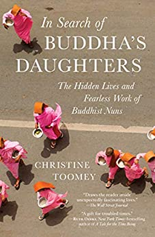 In Search of Buddha's Daughters: The Hidden Lives and Fearless Work of Buddhist Nuns by [Christine Toomey]