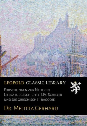 Forschungen zur Neueren Literaturgeschichte, LIV. Schiller und die Griechische Tragödie