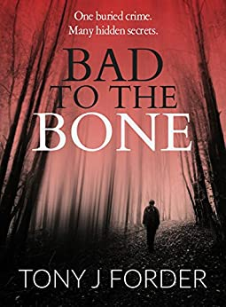 Bad to the Bone (DI Bliss Book 1) by [Tony J. Forder]