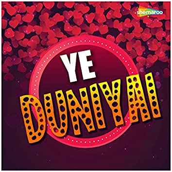 Ye Duniyai