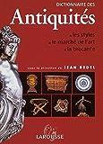 Dictionnaire des antiquités: les styles - le marché de l'art - la brocante