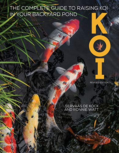 Koi, Revised Edition: The Complete Guide to Raising Koi in Your Backyard Pond