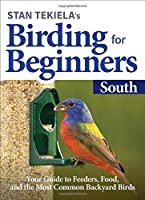 Stan Tekiela's Birding for Beginners: South: Your Guide to Feeders, Food, and the Most Common Backyard Birds (Bird-Watching Basics)