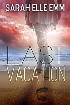 Last Vacation by [Sarah Elle Emm]