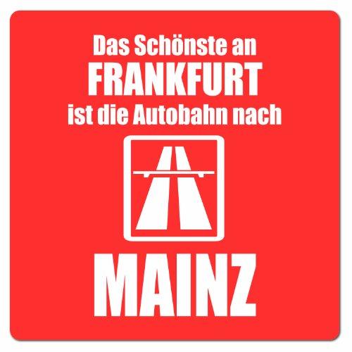 Artdiktat Auto Aufkleber - Anti Frankfurt - Das Schönste an Frankfurt ist die Autobahn nach Mainz, 10 cm x 10 cm