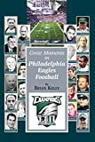 Great Moments in Philadelphia Eagles Football: This book begins at the beginning of Football and goes to the Doug Pederson era.
