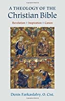A Theology of the Christian Bible: Revelation-Inspiration-Canon