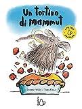 Un tortino di mammut. Ediz. a colori
