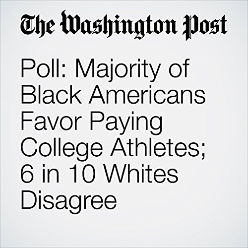 Poll: Majority of Black Americans Favor Paying College Athletes; 6 in 10 Whites Disagree copertina