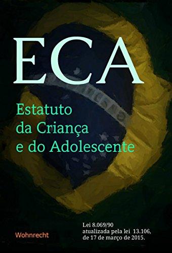 ECA Estatuto da Criança e do Adolescente: Lei 8.069/90 atualizada pela lei 13.106, de 17 de março de 2015.