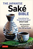 The Japanese Sake Bible: Everything You Need to Know About Great Sake - With Tasting Notes and Scores for 100 Top Brands