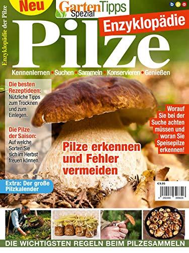 GartenTipps Spezial: Pilze Enzyklopädie: Kennenlernen, Suchen, Sammeln, Konservieren, Genießen