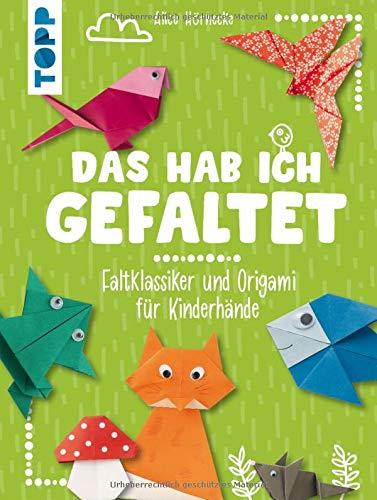 Das hab ich gefaltet: Faltklassiker und Origami für Kinderhände