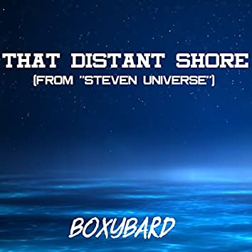 """That Distant Shore (From """"Steven Universe"""")"""