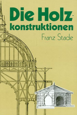 Die Holzkonstruktionen. Lehrbuch zum Selbstunterrichte