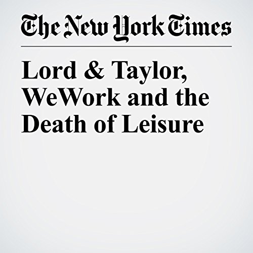 Lord & Taylor, WeWork and the Death of Leisure copertina