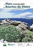 La flore remarquable des Bouches-du-Rhône : Plantes, milieux naturels...