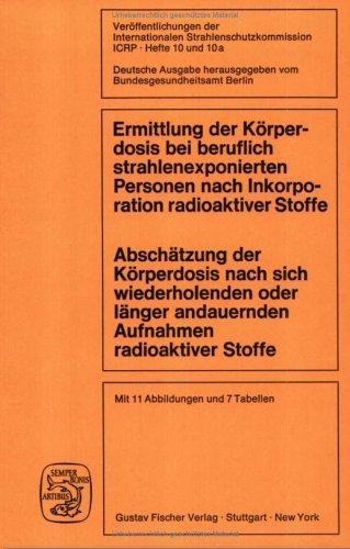 Ermittlung der Körperdosis bei beruflich strahlenexponierten Personen nach Inkorporation radioaktiver Stoffe: Abschätzung der Körperdosis nach sich ... andauernden Aufnahmen radioaktiver Stoffe