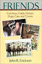 Friends: Cowboys, Cattle, Horses, Dogs, Cats, and 'Coons (Western Life)