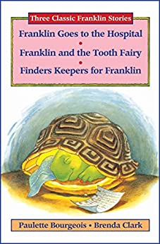 Three Classic Franklin Stories Volume Four: Franklin Goes to the Hospital, Franklin and the Tooth Fairy, and Finders Keepers for Franklin by [Paulette Bourgeois, Brenda Clark]