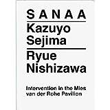 Sanaa: Kazuyo Sejima, Ryue Nishizawa - Intervention in the Mies van der Rohe Pavilion