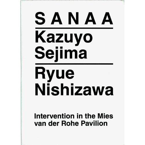 SANAA. Kazuyo Sejima, Ryue Nishizawa: Intervention in the Mies van der Rohe Pavillon