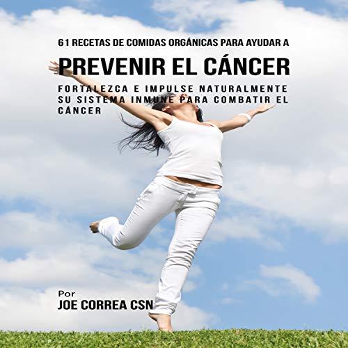 61 Recetas de Comidas Orgánicas para Ayudar a Prevenir el Cáncer [61 Organic Meal Recipes to Prevent Cancer] audiobook cover art