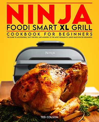 Ninja Foodi Smart XL Grill Cookbook for Beginners: The Guide to Accessories, Tasty Recipes, and Answers to the Most Frequently Asked Questions by Beginners (English Edition)