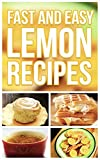 Fast And Easy Lemon Recipes: An Guide To An Healthy And Natural Diet (English Edition)