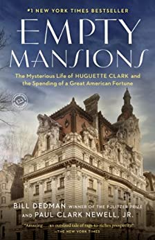 Empty Mansions: The Mysterious Life of Huguette Clark and the Spending of a Great American Fortune by [Bill Dedman, Paul Clark Newell]