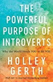 Powerful Purpose of Introverts: Why the World Needs You to Be You