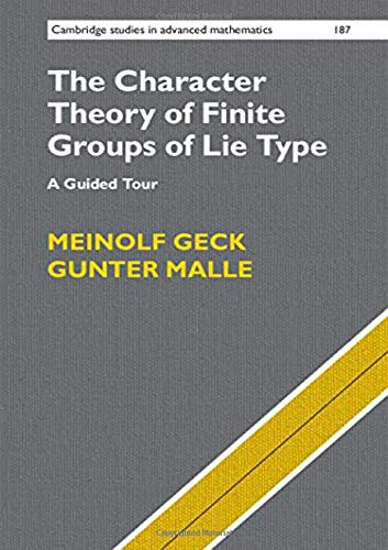 The Character Theory of Finite Groups of Lie Type: A Guided Tour (Cambridge Studies in Advanced Mathematics)