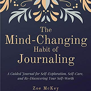 The Mind-Changing Habit of Journaling     A Guided Journal for Self-Exploration, Self-Care, and Re-Discovering Your Self-Worth              By:                                                                                                                                 Zoe McKey                               Narrated by:                                                                                                                                 Aida-Maria Boiesan                      Length: 3 hrs and 2 mins     Not rated yet     Overall 0.0