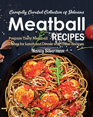 Carefully Curated Collection of Delicious Meatball Recipes: Prepare Tasty Meatball Dishes for Lunch and Dinner with These Recipes