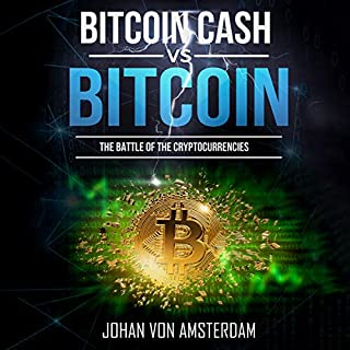 Bitcoin Cash versus Bitcoin: The Battle of the Cryptocurrencies     Crypto for Beginners              By:                                                                                                                                 Johan von Amsterdam                               Narrated by:                                                                                                                                 Robert Plank                      Length: 1 hr and 8 mins     3 ratings     Overall 4.7