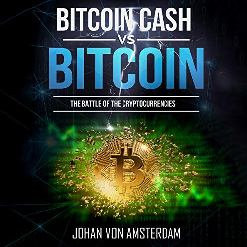 Bitcoin Cash versus Bitcoin: The Battle of the Cryptocurrencies audiobook cover art