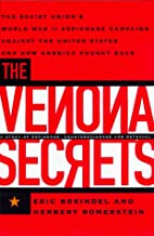 The Venona Secrets the Soviet Union's World War II Espionage Campaign Against the United States...and How America Fought Back