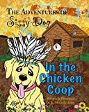 The Adventures of Sissy Dog: In the Chicken Coop