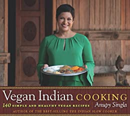 Vegan Indian Cooking: 140 Simple and Healthy Vegan Recipes by [Anupy Singla]