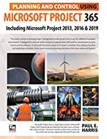 Planning and Control Using Microsoft Project 365: Including Microsoft Project 2013, 2016 and 2019
