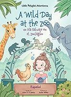 A Wild Day at the Zoo / Un Día Salvaje en el Zoológico - Spanish Edition: Children's Picture Book (Little Polyglot Adventures)
