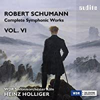 Schumann: Complete Symphonic Works Vol. VI by WDR Sinfonieorchester Koln