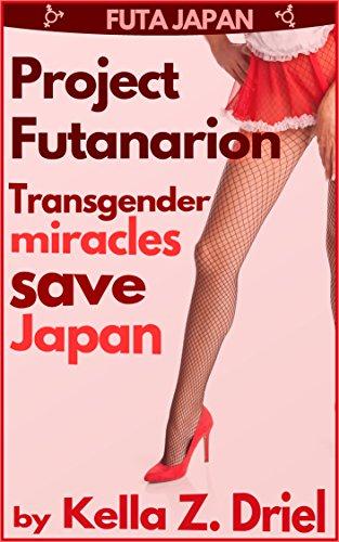 Project Futanarion: Transgender miracles save Japan! (English Edition)